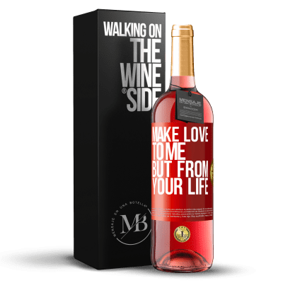 «Make love to me, but from your life» ROSÉ Edition