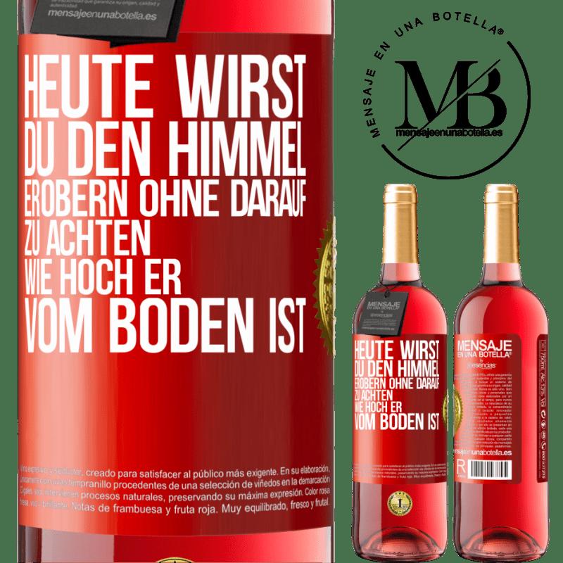 24,95 € Kostenloser Versand   Roséwein ROSÉ Ausgabe Heute wirst du den Himmel erobern, ohne darauf zu achten, wie hoch er vom Boden ist Rote Markierung. Anpassbares Etikett Junger Wein Ernte 2020 Tempranillo