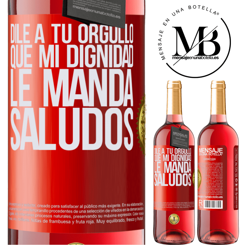 24,95 € Envoi gratuit   Vin rosé Édition ROSÉ Dis à ta fierté que ma dignité envoie des salutations Étiquette Rouge. Étiquette personnalisable Vin jeune Récolte 2020 Tempranillo