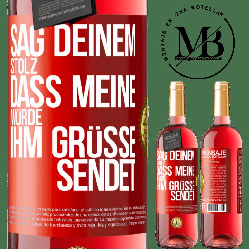 24,95 € Kostenloser Versand | Roséwein ROSÉ Ausgabe Sagen Sie Ihrem Stolz, dass meine Würde Grüße sendet Rote Markierung. Anpassbares Etikett Junger Wein Ernte 2020 Tempranillo