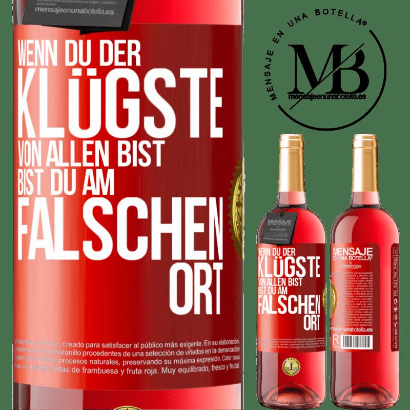 24,95 € Kostenloser Versand | Roséwein ROSÉ Ausgabe Wenn Sie der klügste von allen sind, sind Sie am falschen Ort Rote Markierung. Anpassbares Etikett Junger Wein Ernte 2020 Tempranillo