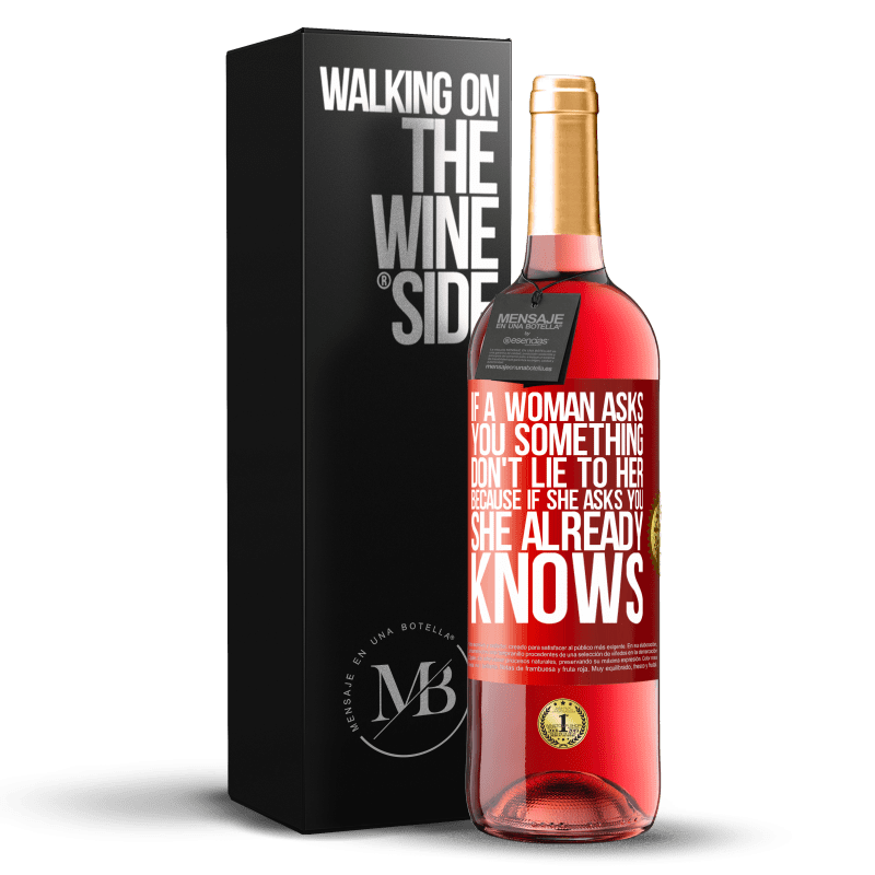24,95 € Free Shipping | Rosé Wine ROSÉ Edition If a woman asks you something, don't lie to her, because if she asks you, she already knows Red Label. Customizable label Young wine Harvest 2020 Tempranillo