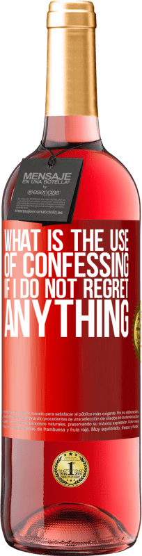 24,95 € Free Shipping   Rosé Wine ROSÉ Edition What is the use of confessing if I do not regret anything Red Label. Customizable label Young wine Harvest 2020 Tempranillo