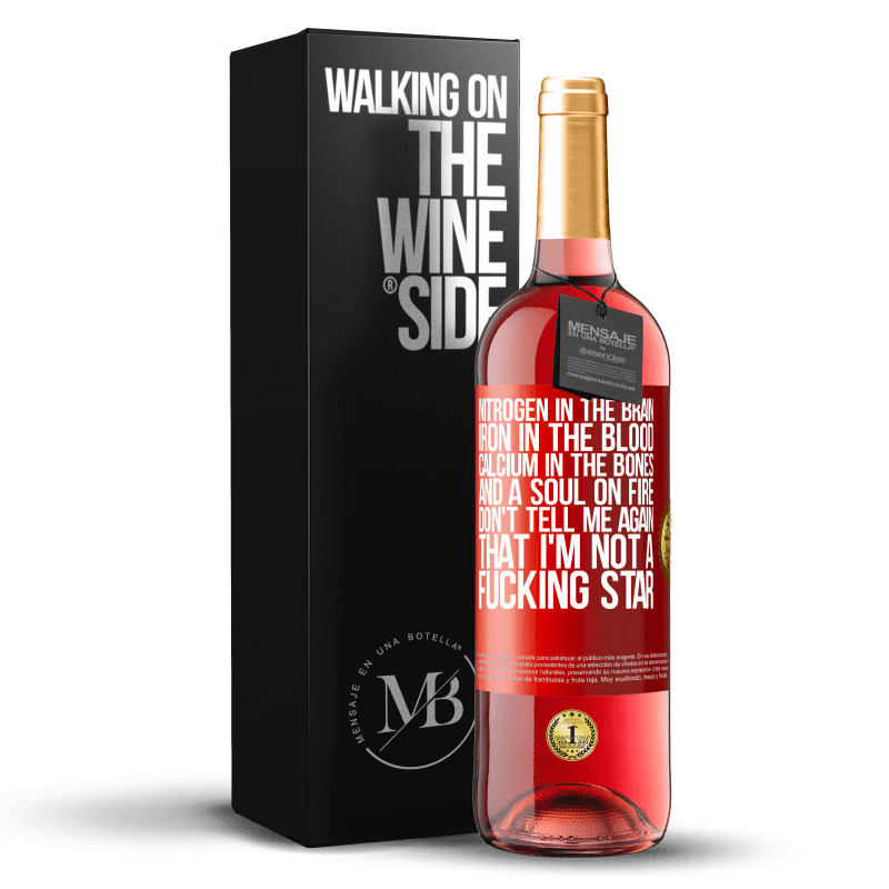 24,95 € Free Shipping | Rosé Wine ROSÉ Edition Nitrogen in the brain, iron in the blood, calcium in the bones, and a soul on fire. Don't tell me again that I'm not a Red Label. Customizable label Young wine Harvest 2020 Tempranillo