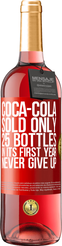 24,95 € Free Shipping   Rosé Wine ROSÉ Edition Coca-Cola sold only 25 bottles in its first year. Never give up Red Label. Customizable label Young wine Harvest 2020 Tempranillo