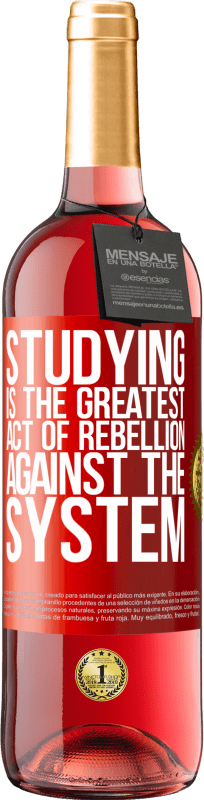 24,95 € Free Shipping   Rosé Wine ROSÉ Edition Studying is the greatest act of rebellion against the system Red Label. Customizable label Young wine Harvest 2020 Tempranillo