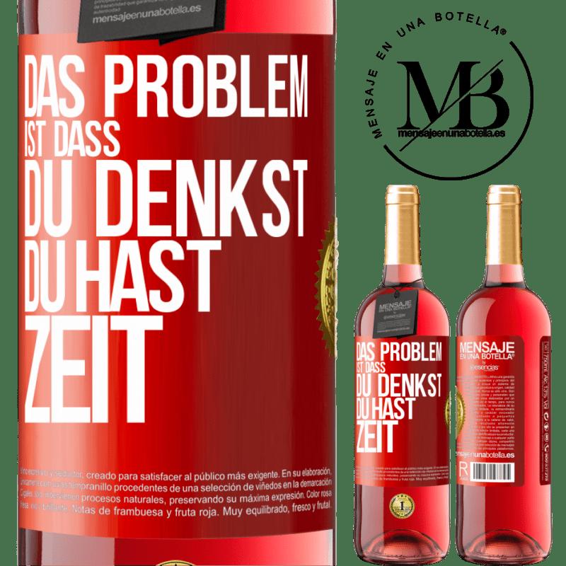 24,95 € Kostenloser Versand | Roséwein ROSÉ Ausgabe Das Problem ist, dass Sie denken, Sie haben Zeit Rote Markierung. Anpassbares Etikett Junger Wein Ernte 2020 Tempranillo