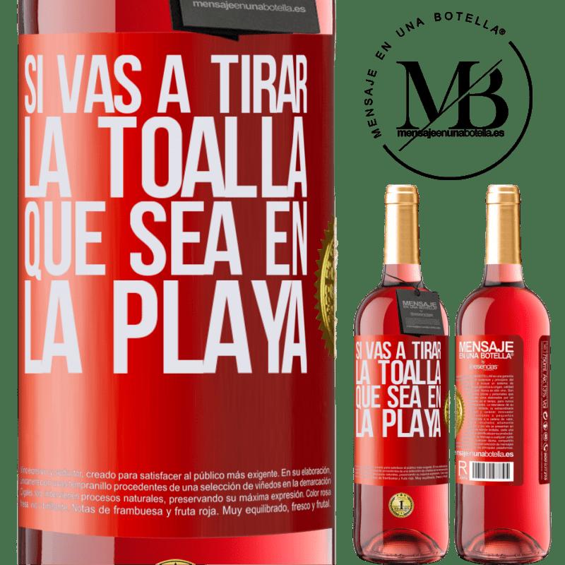 24,95 € Envoi gratuit | Vin rosé Édition ROSÉ Si vous allez jeter l'éponge, que ce soit sur la plage Étiquette Rouge. Étiquette personnalisable Vin jeune Récolte 2020 Tempranillo