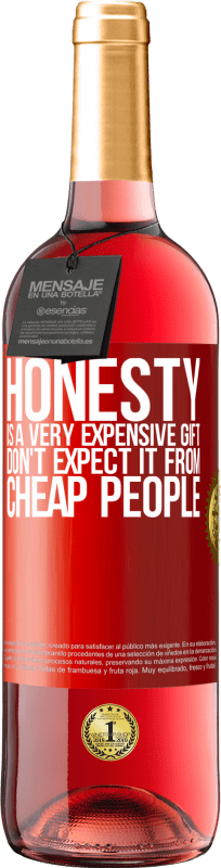 24,95 € Free Shipping   Rosé Wine ROSÉ Edition Honesty is a very expensive gift. Don't expect it from cheap people Red Label. Customizable label Young wine Harvest 2020 Tempranillo