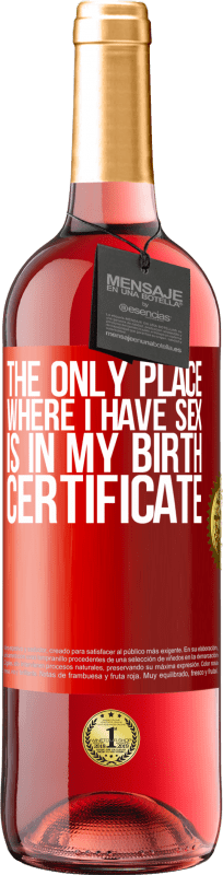 24,95 € Free Shipping   Rosé Wine ROSÉ Edition The only place where I have sex is in my birth certificate Red Label. Customizable label Young wine Harvest 2020 Tempranillo