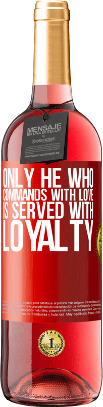 24,95 € Free Shipping | Rosé Wine ROSÉ Edition Only he who commands with love is served with loyalty Red Label. Customizable label Young wine Harvest 2020 Tempranillo