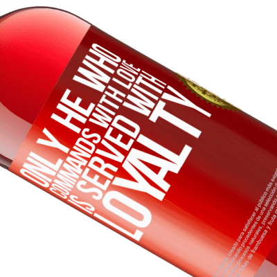 Unique & Personal Expressions. «Only he who commands with love is served with loyalty» ROSÉ Edition