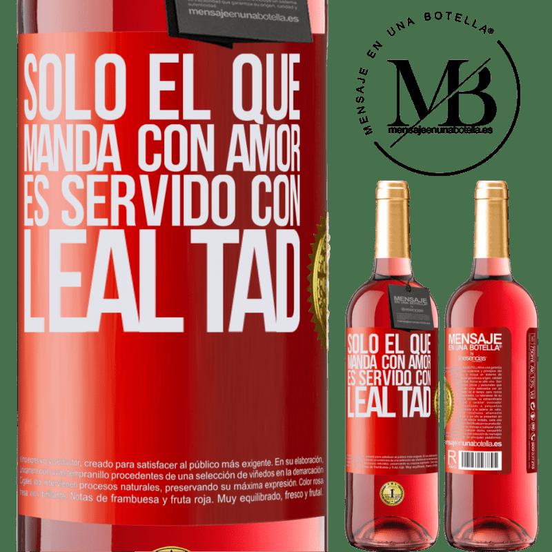24,95 € Envoi gratuit | Vin rosé Édition ROSÉ Seul celui qui commande avec amour est servi avec loyauté Étiquette Rouge. Étiquette personnalisable Vin jeune Récolte 2020 Tempranillo