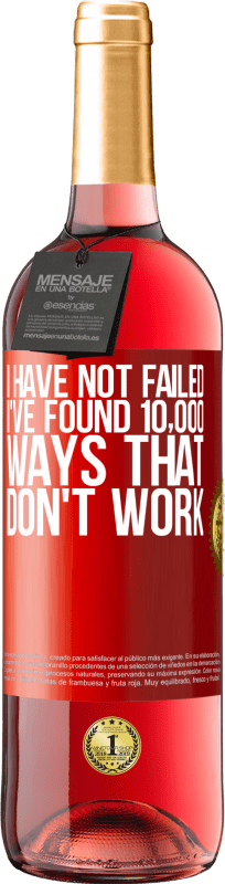 24,95 € Free Shipping | Rosé Wine ROSÉ Edition I have not failed. I've found 10,000 ways that don't work Red Label. Customizable label Young wine Harvest 2020 Tempranillo