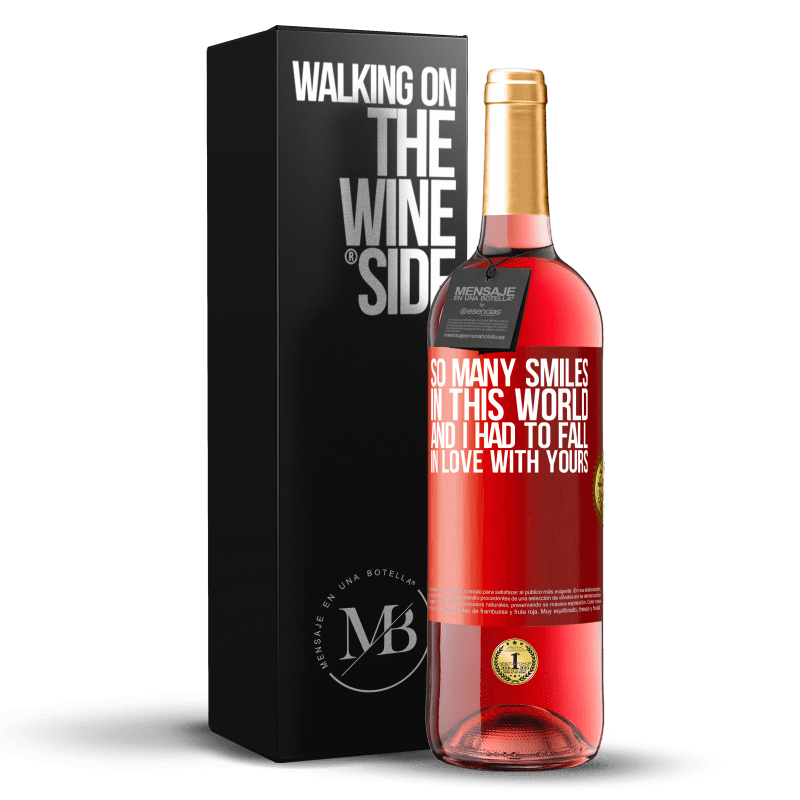 24,95 € Free Shipping | Rosé Wine ROSÉ Edition So many smiles in this world, and I had to fall in love with yours Red Label. Customizable label Young wine Harvest 2020 Tempranillo