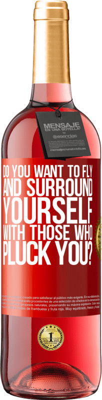 24,95 € Free Shipping | Rosé Wine ROSÉ Edition do you want to fly and surround yourself with those who pluck you? Red Label. Customizable label Young wine Harvest 2020 Tempranillo