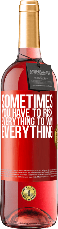 24,95 € Free Shipping | Rosé Wine ROSÉ Edition Sometimes you have to risk everything to win everything Red Label. Customizable label Young wine Harvest 2020 Tempranillo