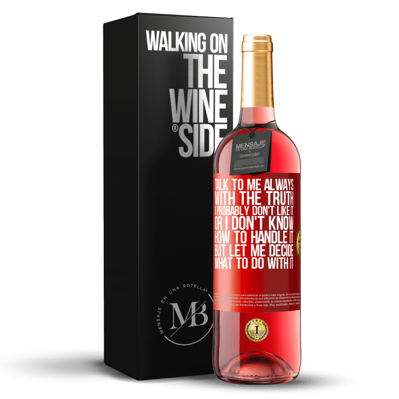 24,95 € Free Shipping | Rosé Wine ROSÉ Edition Talk to me always with the truth. I probably don't like it, or I don't know how to handle it, but let me decide what to do Red Label. Customizable label Young wine Harvest 2020 Tempranillo