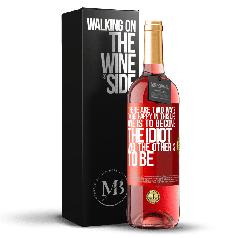 24,95 € Free Shipping | Rosé Wine ROSÉ Edition There are two ways to be happy in this life. One is to become the idiot, and the other is to be Red Label. Customizable label Young wine Harvest 2020 Tempranillo