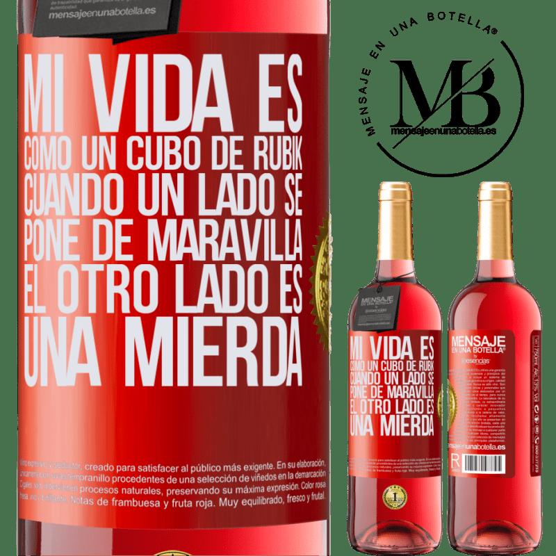 24,95 € Envoi gratuit | Vin rosé Édition ROSÉ Ma vie est comme un rubik's cube. Quand un côté devient grand, l'autre côté est de la merde Étiquette Rouge. Étiquette personnalisable Vin jeune Récolte 2020 Tempranillo