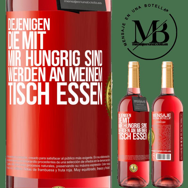 24,95 € Kostenloser Versand | Roséwein ROSÉ Ausgabe Diejenigen, die mit mir hungrig sind, werden an meinem Tisch essen Rote Markierung. Anpassbares Etikett Junger Wein Ernte 2020 Tempranillo