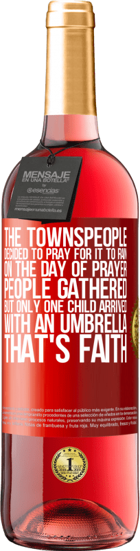 24,95 € Free Shipping   Rosé Wine ROSÉ Edition The townspeople decided to pray for it to rain. On the day of prayer, people gathered, but only one child arrived with an Red Label. Customizable label Young wine Harvest 2020 Tempranillo