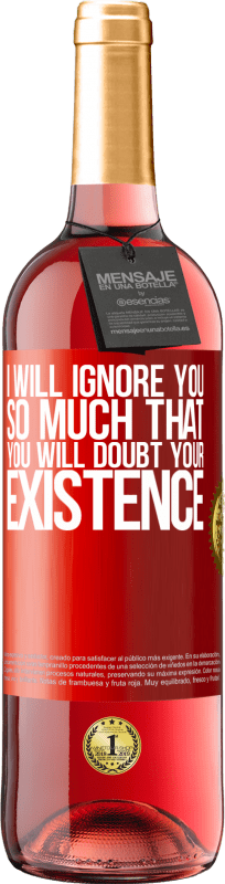 24,95 € Free Shipping | Rosé Wine ROSÉ Edition I will ignore you so much that you will doubt your existence Red Label. Customizable label Young wine Harvest 2020 Tempranillo