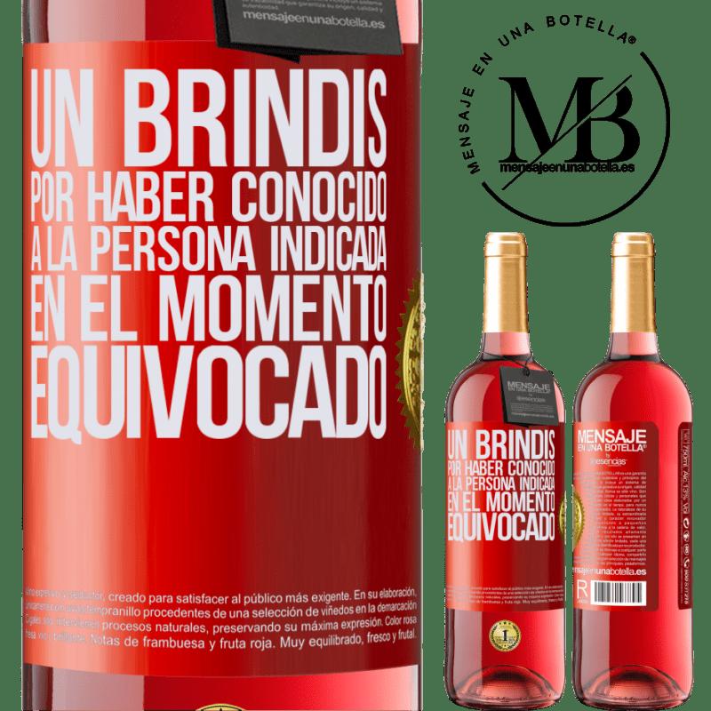 24,95 € Envoi gratuit | Vin rosé Édition ROSÉ Un toast pour avoir rencontré la bonne personne au mauvais moment Étiquette Rouge. Étiquette personnalisable Vin jeune Récolte 2020 Tempranillo