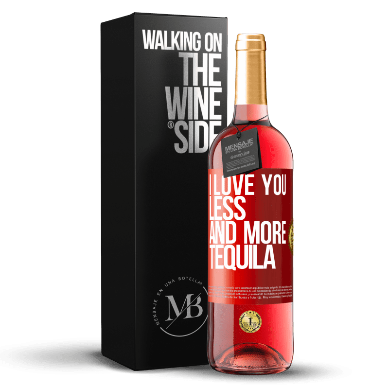 24,95 € Free Shipping   Rosé Wine ROSÉ Edition I love you less and more tequila Red Label. Customizable label Young wine Harvest 2020 Tempranillo