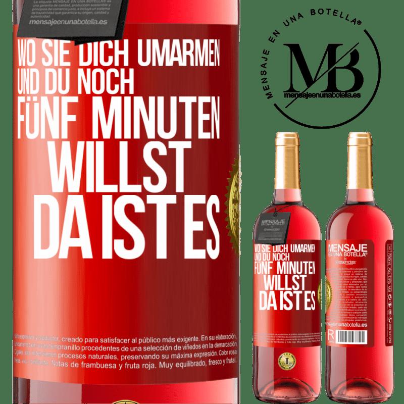 24,95 € Kostenloser Versand | Roséwein ROSÉ Ausgabe Wo sie dich umarmen und noch fünf Minuten wollen, da ist es Rote Markierung. Anpassbares Etikett Junger Wein Ernte 2020 Tempranillo
