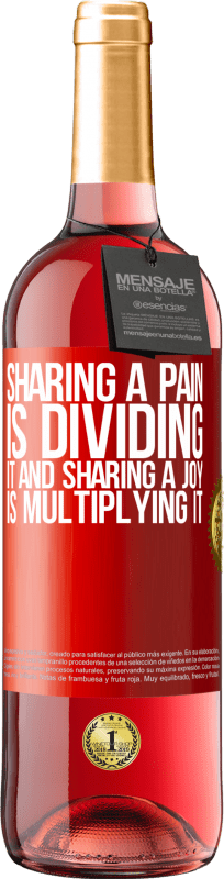 24,95 € Free Shipping   Rosé Wine ROSÉ Edition Sharing a pain is dividing it and sharing a joy is multiplying it Red Label. Customizable label Young wine Harvest 2020 Tempranillo