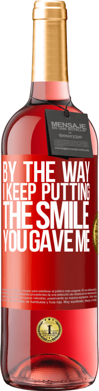 24,95 € Free Shipping   Rosé Wine ROSÉ Edition By the way, I keep putting the smile you gave me Red Label. Customizable label Young wine Harvest 2020 Tempranillo