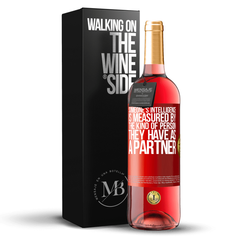 24,95 € Free Shipping   Rosé Wine ROSÉ Edition Someone's intelligence is measured by the kind of person they have as a partner Red Label. Customizable label Young wine Harvest 2020 Tempranillo