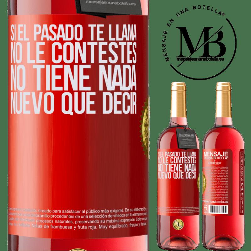 24,95 € Envoi gratuit   Vin rosé Édition ROSÉ Si le passé vous appelle, ne répondez pas. Ça n'a rien de nouveau à dire Étiquette Rouge. Étiquette personnalisable Vin jeune Récolte 2020 Tempranillo