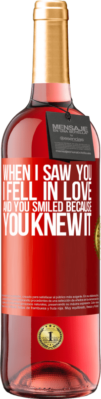 24,95 € Free Shipping   Rosé Wine ROSÉ Edition When I saw you I fell in love, and you smiled because you knew it Red Label. Customizable label Young wine Harvest 2020 Tempranillo