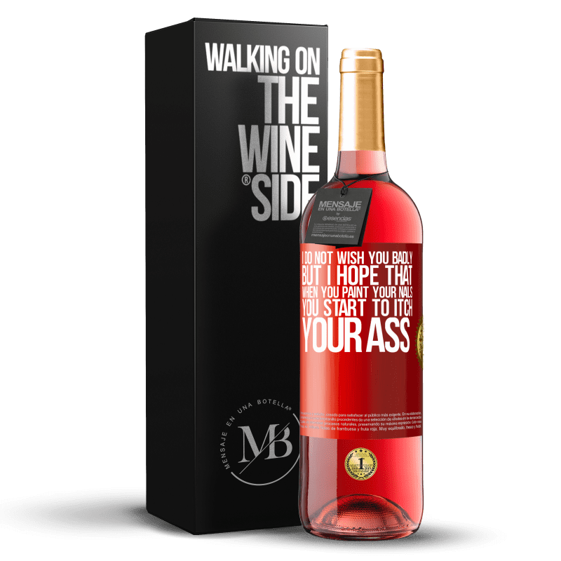 24,95 € Free Shipping | Rosé Wine ROSÉ Edition I do not wish you badly, but I hope that when you paint your nails you start to itch your ass Red Label. Customizable label Young wine Harvest 2020 Tempranillo