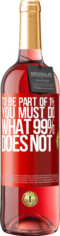 24,95 € Free Shipping | Rosé Wine ROSÉ Edition To be part of 1% you must do what 99% does not Red Label. Customizable label Young wine Harvest 2020 Tempranillo