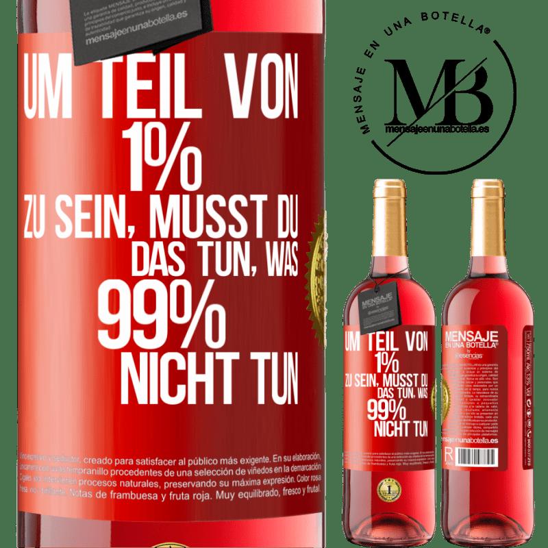 24,95 € Kostenloser Versand   Roséwein ROSÉ Ausgabe Um Teil von 1% zu sein, müssen Sie das tun, was 99% nicht tun Rote Markierung. Anpassbares Etikett Junger Wein Ernte 2020 Tempranillo