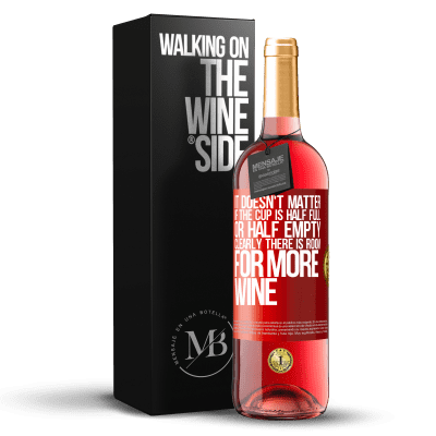 «It doesn't matter if the cup is half full or half empty. Clearly there is room for more wine» ROSÉ Edition