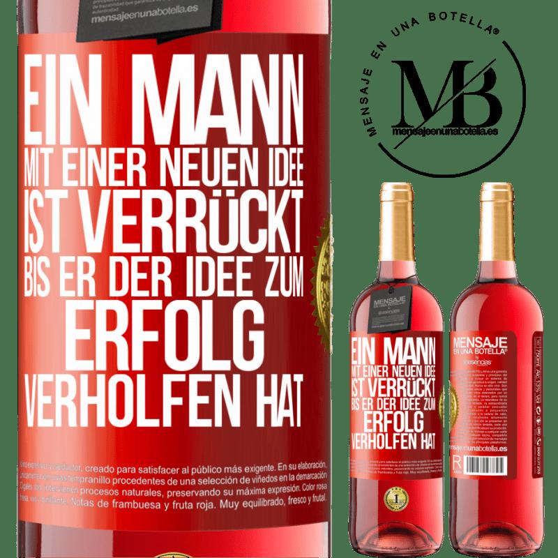 24,95 € Kostenloser Versand | Roséwein ROSÉ Ausgabe Ein Mann mit einer neuen Idee ist verrückt, bis die Idee triumphiert Rote Markierung. Anpassbares Etikett Junger Wein Ernte 2020 Tempranillo