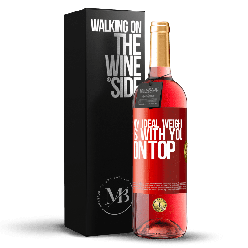 24,95 € Free Shipping   Rosé Wine ROSÉ Edition My ideal weight is with you on top Red Label. Customizable label Young wine Harvest 2020 Tempranillo