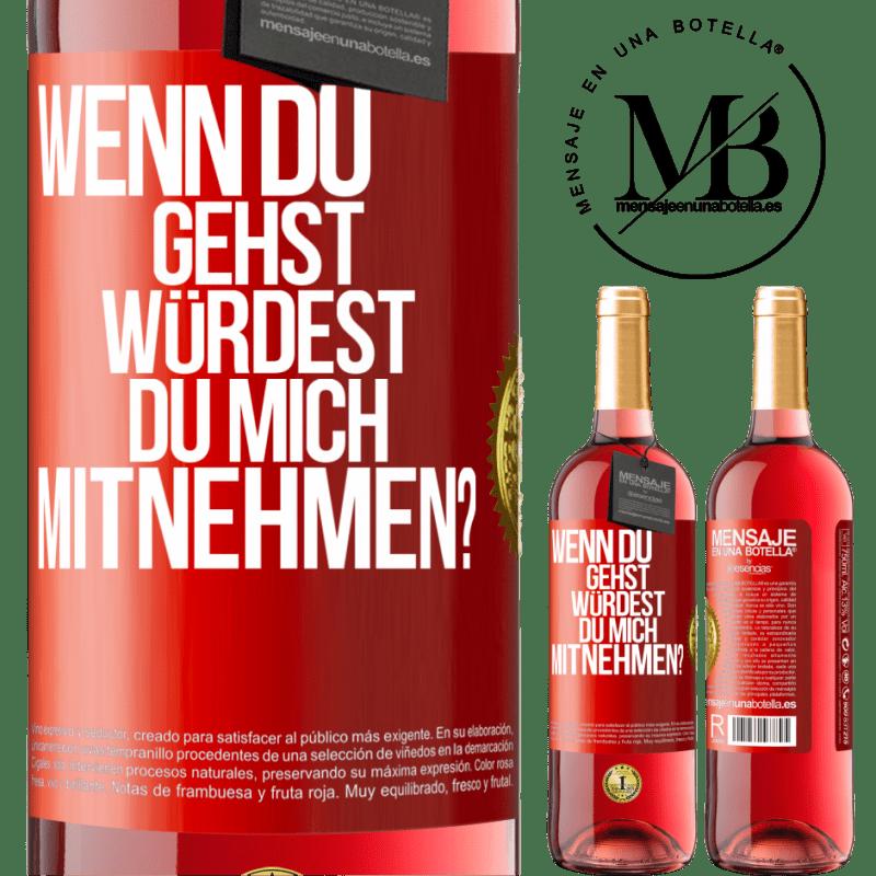 24,95 € Kostenloser Versand | Roséwein ROSÉ Ausgabe wenn du gehst, würdest du mich mitnehmen? Rote Markierung. Anpassbares Etikett Junger Wein Ernte 2020 Tempranillo