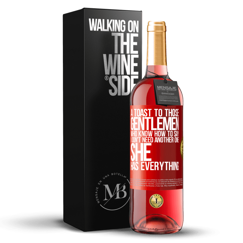 24,95 € Free Shipping   Rosé Wine ROSÉ Edition A toast to those gentlemen who know how to say I don't need another one, she has everything Red Label. Customizable label Young wine Harvest 2020 Tempranillo