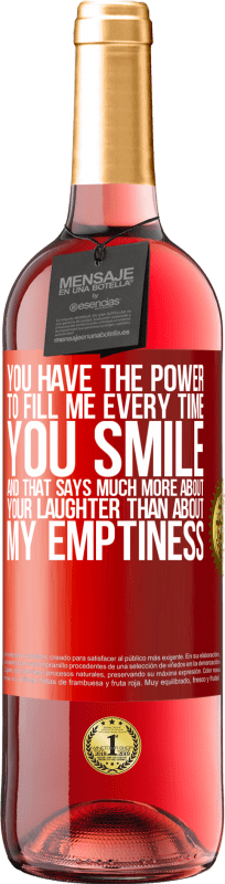 24,95 € Free Shipping | Rosé Wine ROSÉ Edition You have the power to fill me every time you smile, and that says much more about your laughter than about my emptiness Red Label. Customizable label Young wine Harvest 2020 Tempranillo