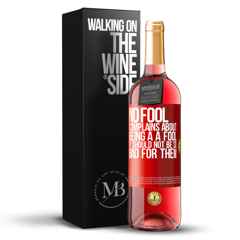 24,95 € Free Shipping   Rosé Wine ROSÉ Edition No fool complains about being a a fool. It should not be so bad for them Red Label. Customizable label Young wine Harvest 2020 Tempranillo