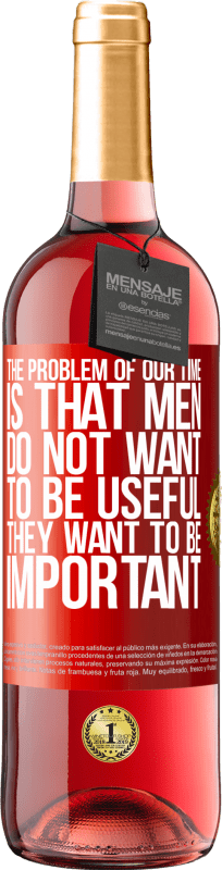24,95 € Free Shipping   Rosé Wine ROSÉ Edition The problem of our age is that men do not want to be useful, but important Red Label. Customizable label Young wine Harvest 2020 Tempranillo