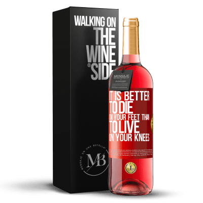 «It is better to die on your feet than to live on your knees» ROSÉ Edition