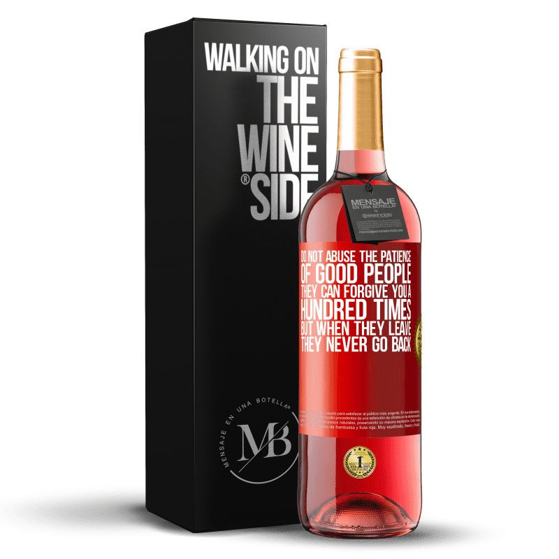 24,95 € Free Shipping | Rosé Wine ROSÉ Edition Do not abuse the patience of good people. They can forgive you a hundred times, but when they leave, they never go back Red Label. Customizable label Young wine Harvest 2020 Tempranillo
