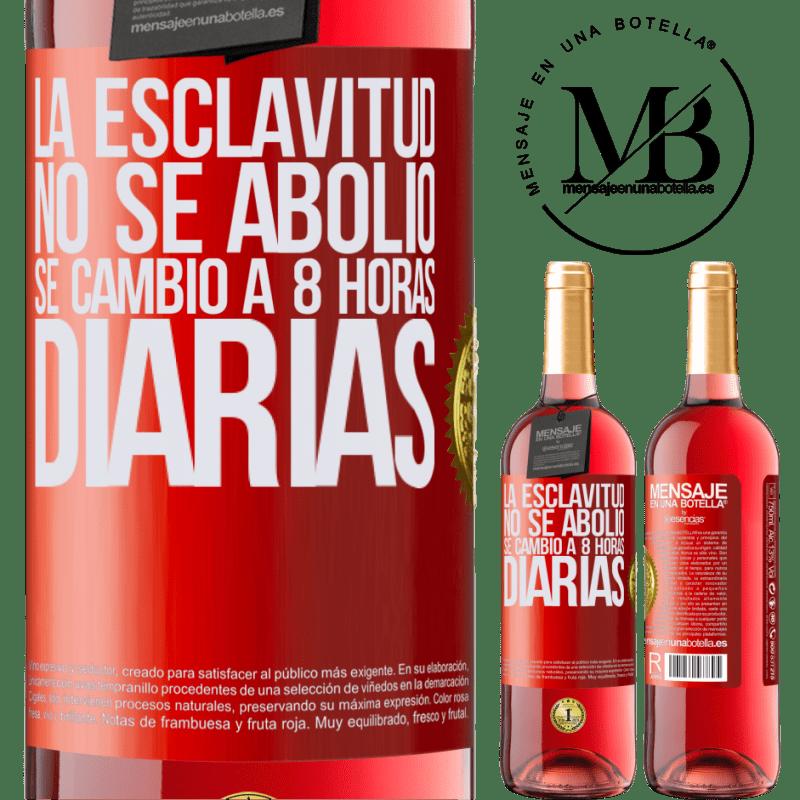 24,95 € Envoi gratuit   Vin rosé Édition ROSÉ L'esclavage n'a pas été aboli, il a été changé à 8 heures par jour Étiquette Rouge. Étiquette personnalisable Vin jeune Récolte 2020 Tempranillo