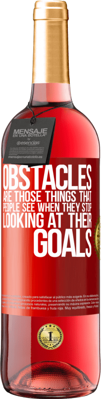24,95 € Free Shipping   Rosé Wine ROSÉ Edition Obstacles are those things that people see when they stop looking at their goals Red Label. Customizable label Young wine Harvest 2020 Tempranillo
